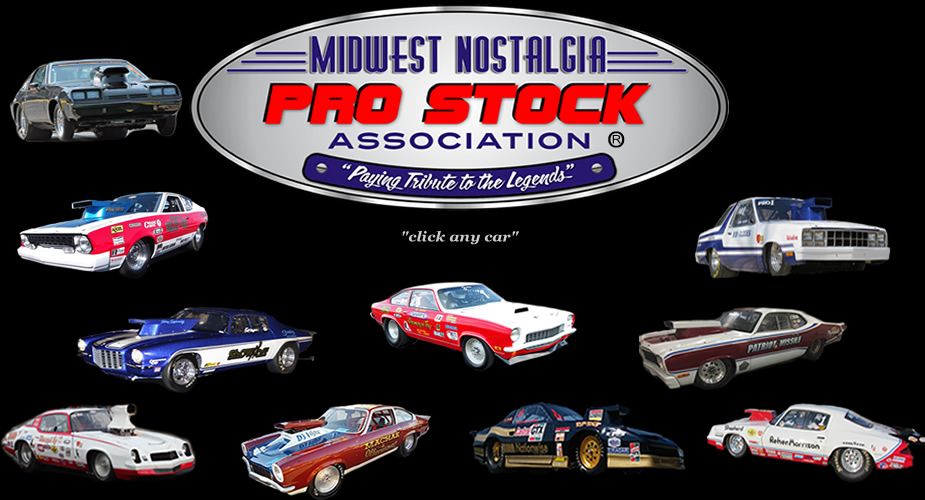 WELCOME** MIDWEST NOSTALGIA PRO STOCK ASSOCIATION HOME PAGE